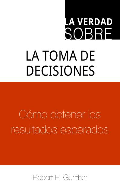 La verdad sobre la toma de decisiones